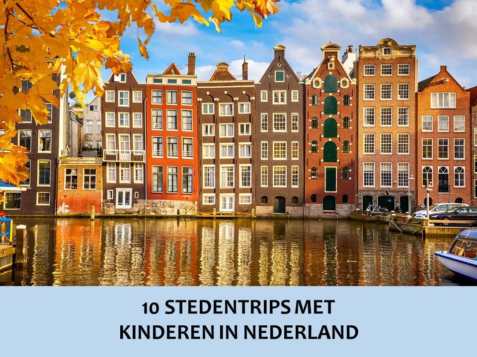 Stedentrip met kinderen in Nederland - Beste voor Kids